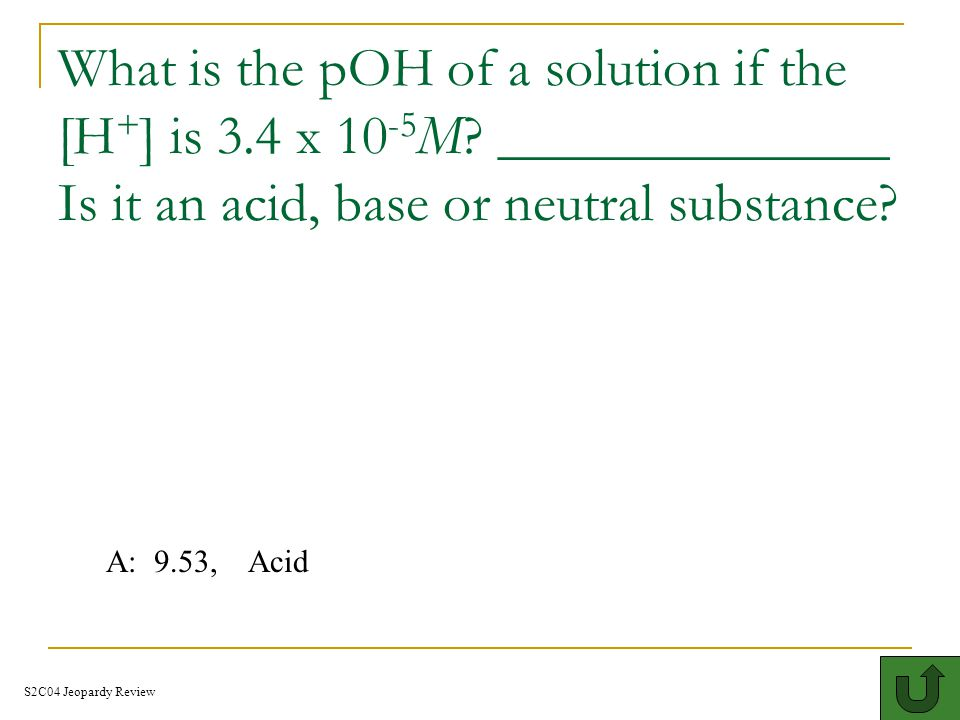 What is the pOH of a solution if the [H+] is 3. 4 x 10-5M